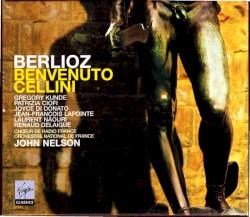 Benvenuto Cellini by Berlioz ;  Gregory Kunde ,   Patrizia Ciofi ,   Joyce DiDonato ,   Jean-François Lapointe ,   Laurent Naouri ,   Renaud Delaigue ,   Chœur de Radio France ,   Orchestre national de France ,   John Nelson