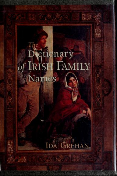 The Dictionary of Irish Family Names by Ida Grehan