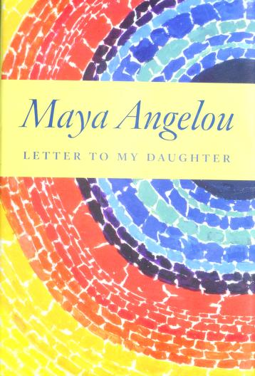 Cover of: Letter to my daughter | Maya Angelou