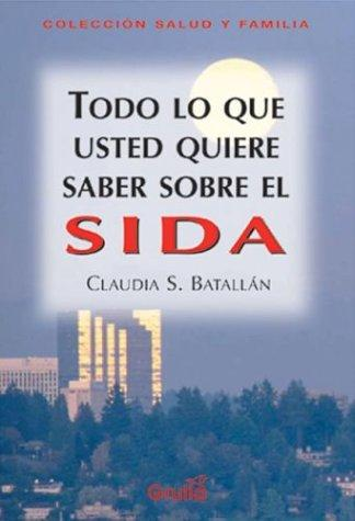 Todo Lo Que Usted Quiere Saber Sobre El Sida/ Everything You Want to Know About AIDS by Claudia S. Batallan