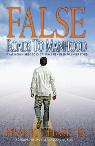 False Roads to Manhood by Frank Chase Jr