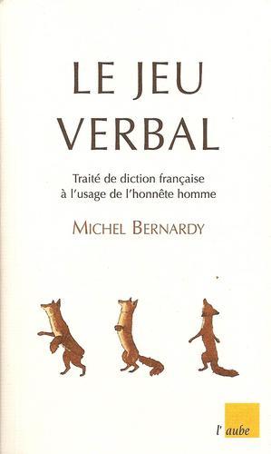 Le jeu verbal, ou, Traité de diction française à l'usage de l'honnête homme.